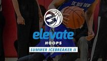 Elevate Hoops Summer Icebreaker II