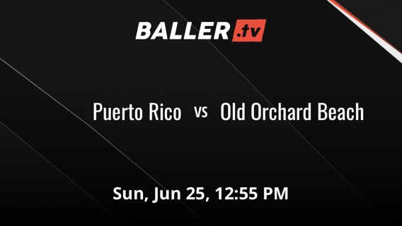 Puerto Rico vs Old Orchard Beach