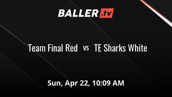 Team Final Red vs TE Sharks White