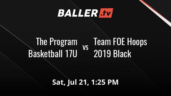 The Program Basketball 17U vs Team FOE Hoops 2019 Black